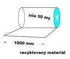 PE fólie rovná recyklát - 1000mm síla 0,05mm (min.odběr 30 kg 1 role)